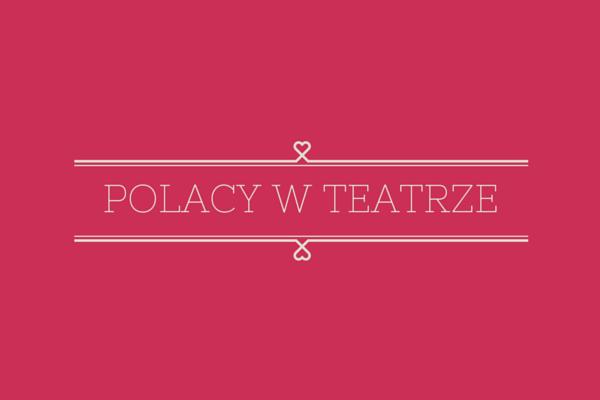 Polacy w teatrze [infografika]