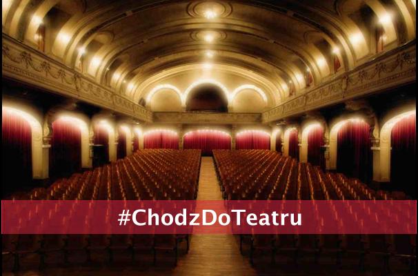 #ChodzDoTeatru