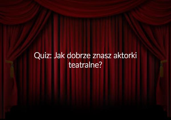 Quiz: Jak dobrze znasz aktorki teatralne?